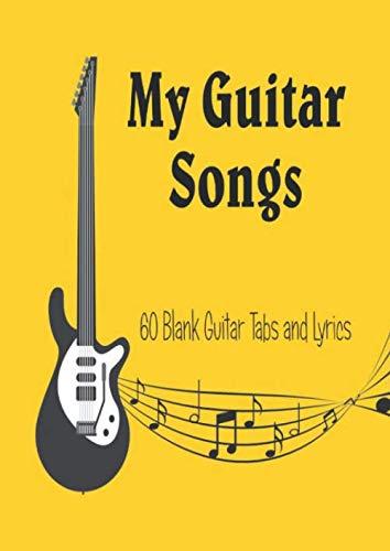 My Guitar Songs: Manuscript Guitar Tablature - 60 tabs and lyrics to create - Blank Guitar Tabs - Special Guitarist and Musician