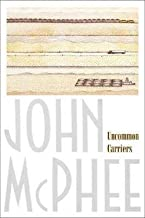 John A. McPhee: Uncommon Carriers (Paperback); 2007 Edition