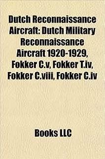 Dutch Reconnaissance Aircraft: Dutch Military Reconnaissance Aircraft 1920-1929, Fokker C.V, Fokker T.IV, Fokker C.VIII, Fokker C.IV