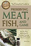 The Complete Guide to Preserving Meat, Fish, and Game Step-by-Step Instructions to Freezing, Canning, Curing, and Smoking (Back to Basics Cooking)