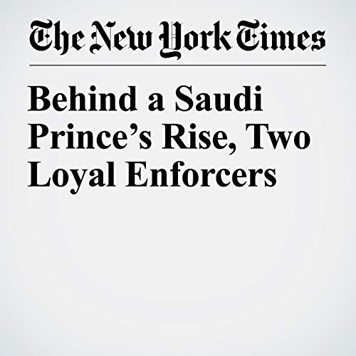 Behind a Saudi Prince's Rise, Two Loyal Enforcers audiobook cover art