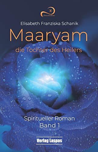 Maaryam, die Tochter des Heilers: Spiritueller Roman (Band, Band 1)