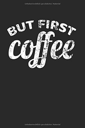 But First Coffee | Kaffee Essen Tagebuch: Morgenreflexion Notizbuch A5 120 Seiten liniert