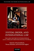 System, Order, and International Law: The Early History of International Legal Thought from Machiavelli to Hegel (The History and Theory of International Law)