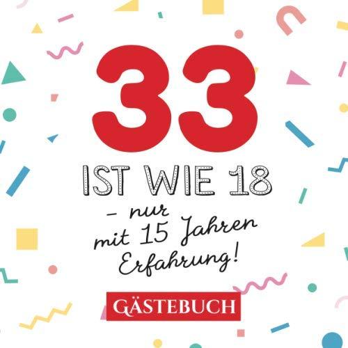 33 ist wie 18 - nur mit 15 Jahren Erfahrung: Gästebuch zum 33.Geburtstag für Mann oder Frau - 33 Jahre - Geschenk & Lustige Deko - Buch für Glückwünsche und Fotos der Gäste