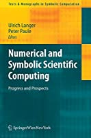 Numerical and Symbolic Scientific Computing: Progress and Prospects (Texts & Monographs in Symbolic Computation)
