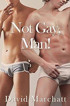 Not Gay, Man! by [David Marchatt]