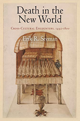 Death in the New World: Cross-Cultural Encounters, 1492-1800 (Early American Studies)