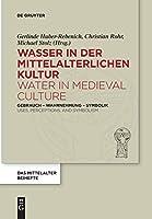Wasser in Der Mittelalterlichen Kultur / Water in Medieval Culture: Gebrauch – Wahrnehmung – Symbolik / Uses, Perceptions, and Symbolism (Das Mittelalter. Perspektiven Mediaevistischer Forschung. Beihefte)