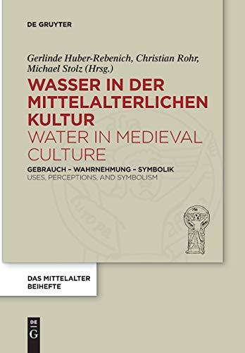 Wasser in der mittelalterlichen Kultur / Water in Medieval Culture: Gebrauch – Wahrnehmung – Symbolik / Uses, Perceptions, and Symbolism (Das ... Forschung. Beihefte, 4, Band 4)