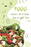 1000 Calorie Diet plan for weight loss: Real Sustainable Weight Loss,healthy recipes book, The Best Diets For Sustainable Weight Loss,Diet Meal Planner