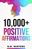 10,000+ Positive Affirmations: Affirmations for Health, Success, Wealth, Love, Happiness, Fitness, Weight...
