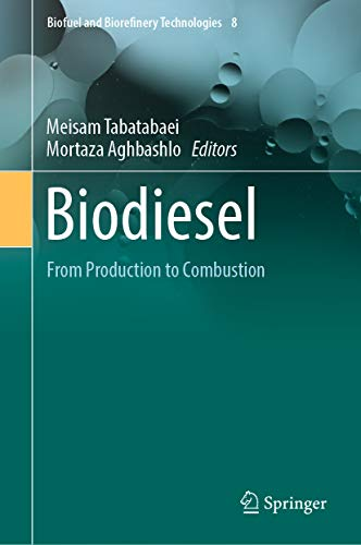 Biodiesel: From Production to Combustion (Biofuel and Biorefinery Technologies Book 8)