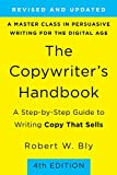 The Copywriter s Handbook: A Step-by-Step Guide to Writing Copy That Sells (4th Edition)