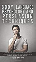 Body Language Psychology and Persuasion Techniques: The Ultimate Guide to all the Secrets to Understand and Influence People Through Body Language. Discover the Power of Gestures for Your Daily Life.