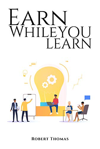 Earn While You  Learn: Key Strategies Used By College Students to Avoid Debt & Earn Profit While Learning (English Edition)