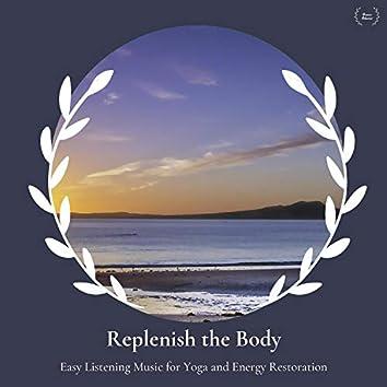 Replenish The Body - Easy Listening Music For Yoga And Energy Restoration
