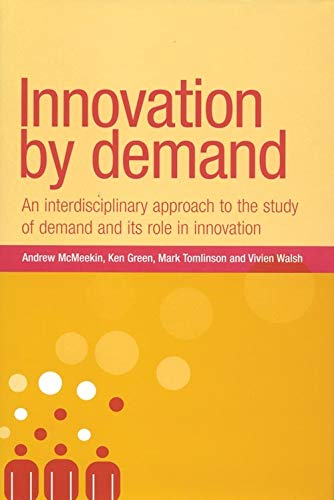 Innovation by demand: An interdisciplinary approach to the study of demand and its role in innovation (New Dynamics of Innovation and Competition) (Role Of Consumer Behaviour In Marketing Strategy)