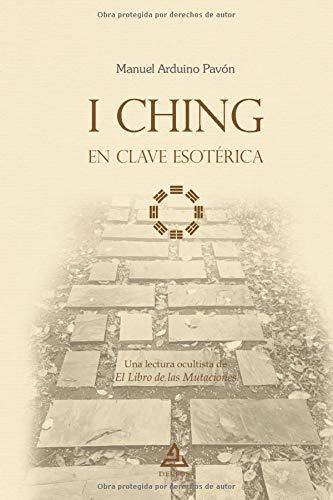 I Ching en clave esotérica: Una lectura ocultista de El Libro de las Mutaciones: 6 (BIBLIOTECA TEXTOS FUNDAMENTALES DE LA HUMANIDAD)