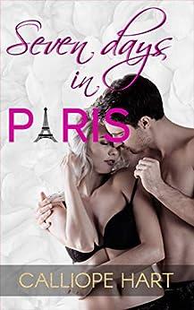 Seven Days in Paris: A Steamy Romance Novella by [Calliope Hart]