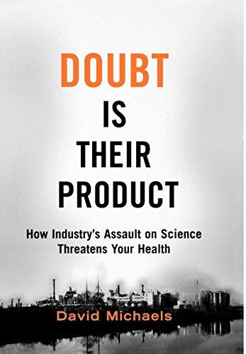 Download Doubt is Their Product: How Industry's Assault on Science Threatens Your Health 019530067X