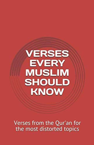 VERSES EVERY MUSLIM SHOULD KNOW: Verses from the Qur'an for the most distorted topics