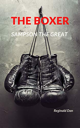 THE BOXER: Sampson the Great Boxing books for enthusiasts golden gloves WBF IBF Londsdale belt grants golden boy (English Edition)