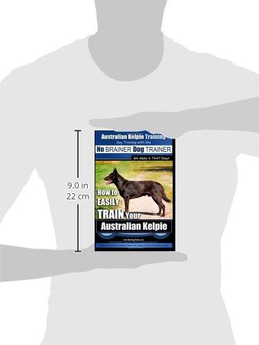 Australian Kelpie Training | Dog Training with the No BRAINER Dog TRAINER ~ We Make it THAT Easy!: How to EASILY TRAIN Your Australian Kelpie 3