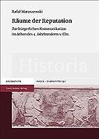 Raume Der Reputation: Zur Burgerlichen Kommunikation Im Athen Des 4. Jahrhunderts V. Chr.