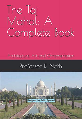The Taj Mahal: A Complete Book: Architecture, Art and Ornamentation