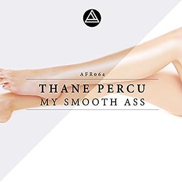 My Smooth Ass