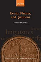 Events, Phrases, and Questions (Oxford Studies in Theoretical Linguistics)