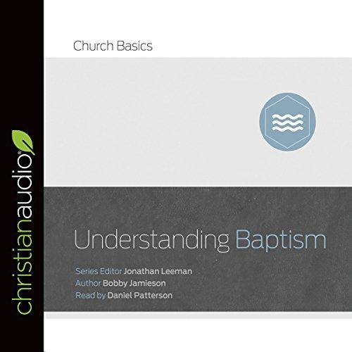 Understanding Baptism (Series: Church Basics) audiobook cover art