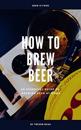 How to Brew Beer: An Essential Guide to Brewing Beer at Home (English Edition)