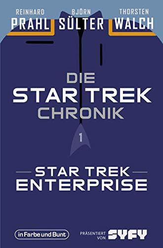 Die Star-Trek-Chronik - Teil 1: Star Trek: Enterprise: Die ganze Geschichte über die Abenteuer von Captain Archer und seiner Crew