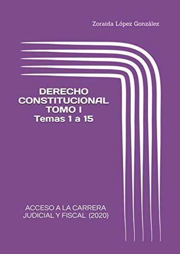 ACCESO A LA CARRERA JUDICIAL Y FISCAL . DERECHO CONSTITUCIONAL.: TOMO I (Temas 1 a 15)