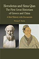 Herodotus and Sima Qian: The First Great Historians of Greece and China: A Brief History with Documents (Bedford Series in History and Culture)