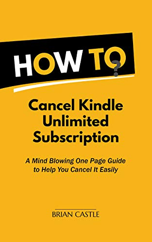 How To Cancel Kindle Unlimited Membership in 30 Seconds. Shortest One Page Guide To Help You Cancel It Immediately: A One Page Guide To Cancel Kindle Unlimited ... Instantly as Easy As ABC (English Edition)