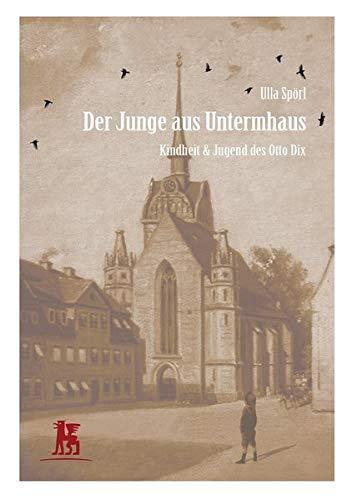 Der Junge aus Untermhaus: Kindheit & Jugend des Otto Dix (Otto Dix – Lebensreise eines Malers)