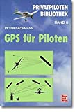 Privatpiloten Bibliothek, Band 8: GPS für Piloten - Peter Bachmann