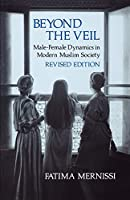 Beyond the Veil, Revised Edition: Male-Female Dynamics in Modern Muslim Society