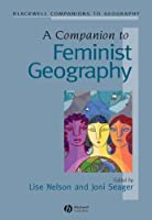 A Companion to Feminist Geography (Wiley Blackwell Companions to Geography)