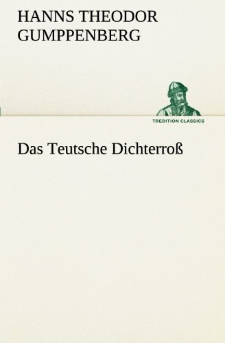 Das Teutsche Dichterroß (TREDITION CLASSICS)