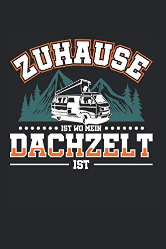 Zuhause Ist Wo Mein Dachzelt Ist: Dachzelt Camping & Zelten Notizbuch 6'x9' Camping Fan Geschenk Für Berge & Autodachzelt