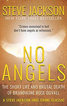 NO ANGELS: The Short Life And Brutal Death Of Brandaline Rose Duvall by [Steve Jackson]