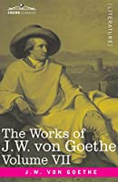 The Works of J.W. von Goethe, Vol. VII (in 14 volumes): with His Life by George Henry Lewes: Faust Vol. I