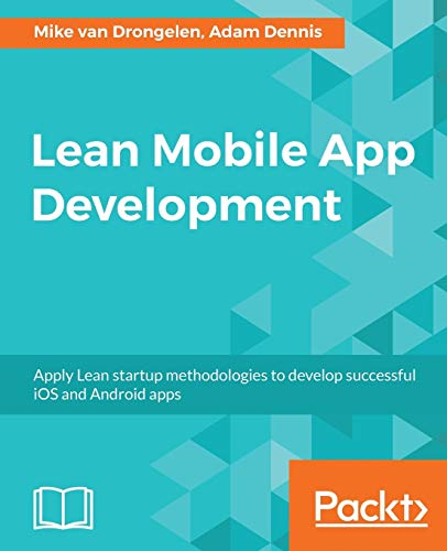 Lean Mobile App Development: Apply Lean startup methodologies to develop successful iOS and Android apps (English Edition)