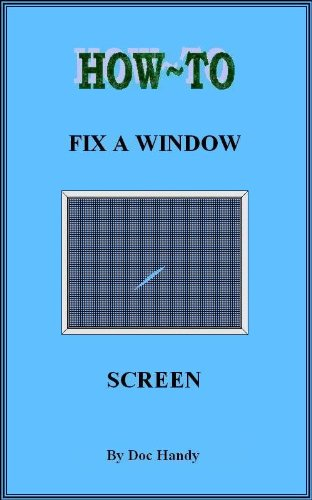 How to Fix a Window Screen (Doc Handy's Home Repair & Improvement Series Book 1) (English Edition)