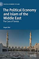 The Political Economy and Islam of the Middle East: The Case of Tunisia (Political Economy of Islam)