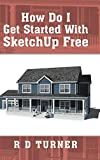 How Do I Get Started With Sketchup Free